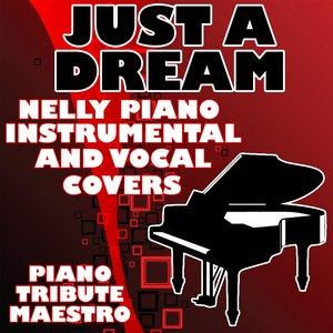 Image for 'Just A Dream (Nelly Piano Instrumental and Vocal Covers)'