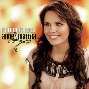 Anne Mattila - Kaikki Muu Voi Mennä