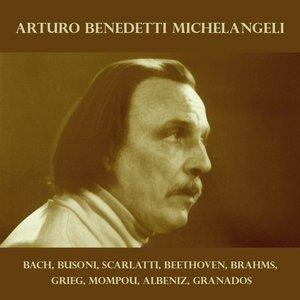 Imagem de 'Arturo Benedetti Michelangeli: Bach, Busoni, Scarlatti, Beethoven, Brahms, Grieg, Mompou, Albeniz, Granados'