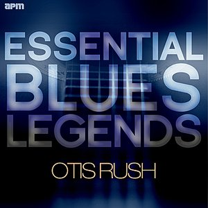 Image for 'Essential Blues Legends - Otis Rush'