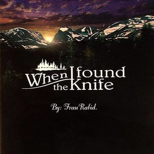Image for 'When I Found The Knife - By: Frau Rabid.'