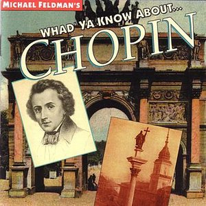 Image for 'Michael Feldman's Whad'ya Know About ... Chopin'