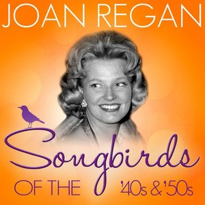 Image for 'Songbirds of the 40's & 50's - Joan Regan'