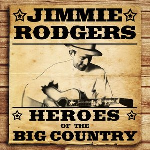 Image for 'Heroes of the Big Country - Jimmie Rodgers'