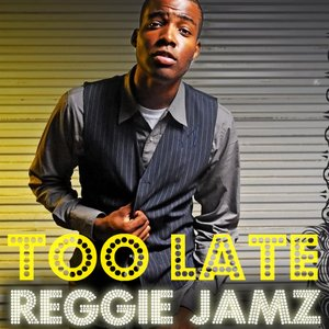 Image for 'Too Late -by Reggie Jamz'