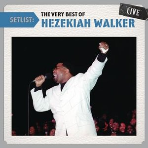 Imagen de 'Setlist: The Very Best Of Hezekiah Walker LIVE'
