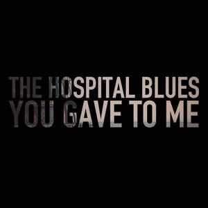 Image for 'The Hospital Blues You Gave to Me'