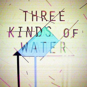 Image for 'Three Kinds Of Water'