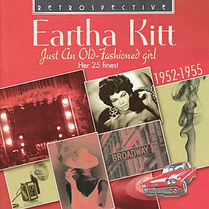 Image for 'Eartha Kitt. Just An Old-Fashioned Girl - Her 25 Finest 1952-1955'