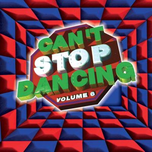 Image for 'Can't Stop Dancing, Vol. 6'