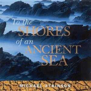 Image for 'Atkinson, Michael: To the Shores of an Ancient Sea'