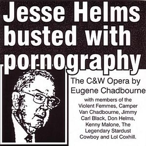Image for 'Jesse Helms Busted With Pornography - The C&W Opera By Eugene Chadbourne'