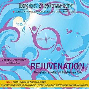Image for 'Rejuvenation - Healing Waters embedded with Theta Brainwave pulses (Binaural Beats)'