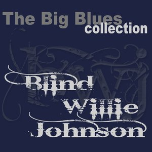 Image for 'Blind Willie Johnson (The Big Blues Collection)'