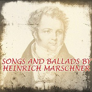 Image for 'Songs And Ballads By Heinrich Marschner'
