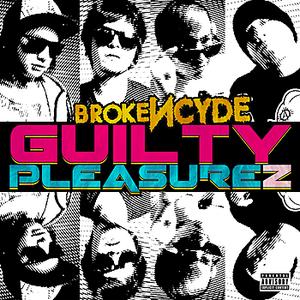 brokeNCYDE - Guilty Pleasurez