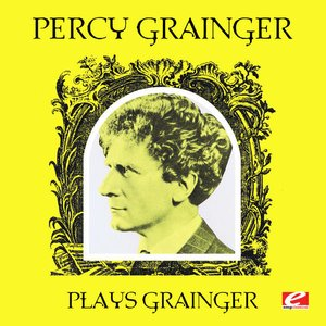 Image pour 'Percy Grainger Plays Grainger (Digitally Remastered)'