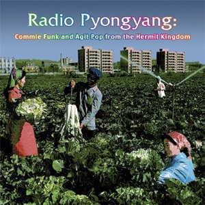 Imagem de 'Radio Pyongyang: Commie Funk and Agit Pop From the Hermit Kingdom'