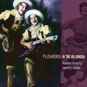 Image for 'Flowers in the Wildwood: Women in Early Country Music 1923-1939'