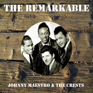 Image for 'The Remarkable Johnny Maestro the Crests'