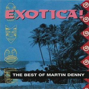 Imagen de 'Exotica: The Best of Martin Denny'