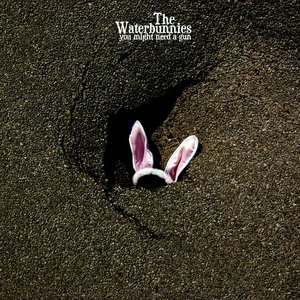 Image for 'The Waterbunnies 'You Might Need a Gun''