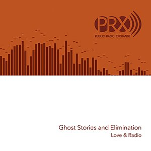 Image for 'Love & Radio: Ghost Stories and Elimination'