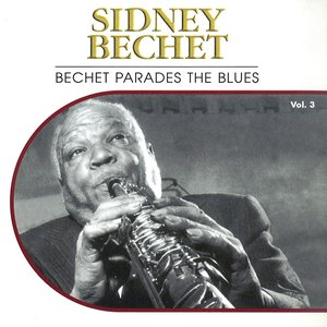 Image for 'Bechet Parades the Blues, Vol. 3'