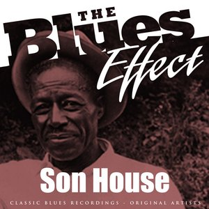 Image for 'The Blues Effect - Son House'