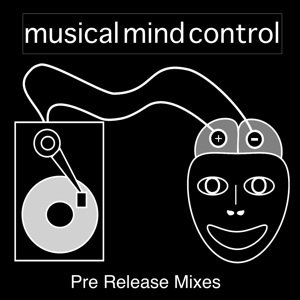 Image for 'Musical Mind Control (Pre-release Mixes)'