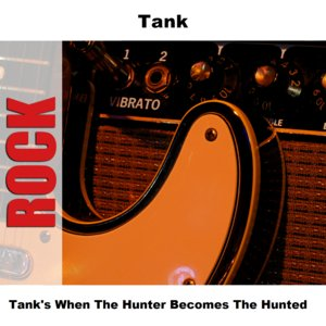 Image for 'Tank's When The Hunter Becomes The Hunted'