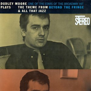 Image for 'Dudley Moore Plays the Theme from Beyond the Fringe & All That Jazz (Remastered)'