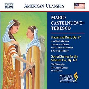Image for 'CASTELNUOVO-TEDESCO: Naomi and Ruth, Op. 27/ Sacred Service for the Sabbath Eve, Op. 122'