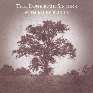 Bild för 'The Lonesome Sisters With Riley Baugus: Going Home Shoes'