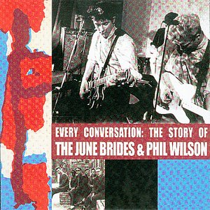 Image for 'Every Conversation: The Story Of The June Brides & Phil Wilson'