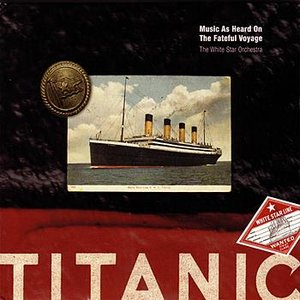 Image for 'Titanic: Music As Heard On The Fateful Voyage'