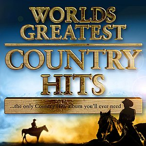 Image for 'World's Greatest Country Hits… the only country music album you'll ever need'