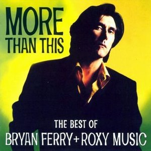 Image for 'More Than This - The Best Of Bryan Ferry And Roxy Music'