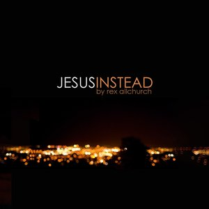 Image for 'Jesus Instead'