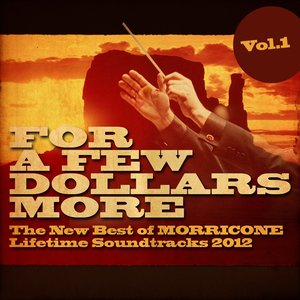 Image for 'For a Few Dollars More, Vol. 1 (The New Best of Morricone Lifetime Soundtracks 2012)'