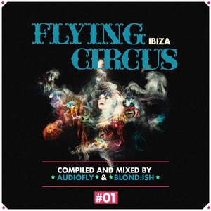 Image for 'Flying Circus Ibiza, Vol. 1 (Compiled & Mixed by Audiofly & Blond:Ish)'