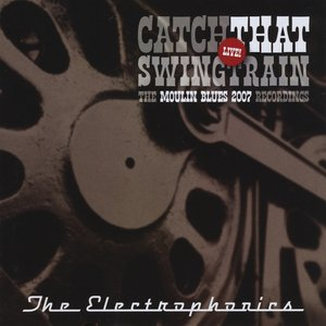 Image for 'Catch That Swingtrain Live, The Moulin Blues 2007 Recordings'