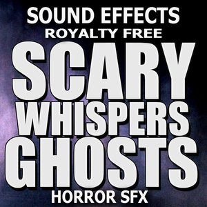 Image for 'Scary Whispers, Ghosts, Horror Sound Effects'