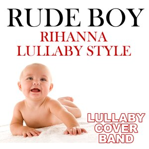 Image for 'Rude Boy (Rihanna Lullaby Style)'