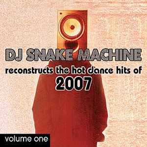 Image for 'DJ Snake Machine Reconstructs the Hot Dance Hits of 2007: Volume 1'