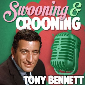 Image for 'Swooning and Crooning - Tony Bennett'
