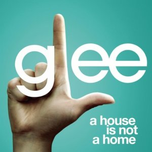 Image for 'A House Is Not A Home (Glee Cast Version)'