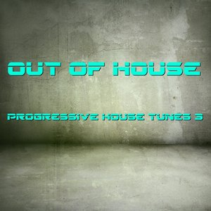 Image for 'Out of House - Progressive House Tunes 3'