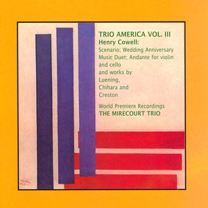 Image for 'Trio America, Vol.  3 - Music by Henry Cowell / Leuning / Chihara / Creston'