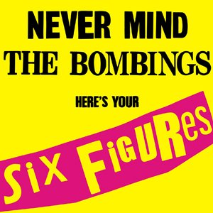 Image for 'Never Mind the Bombings, Here's Your Six Figures'